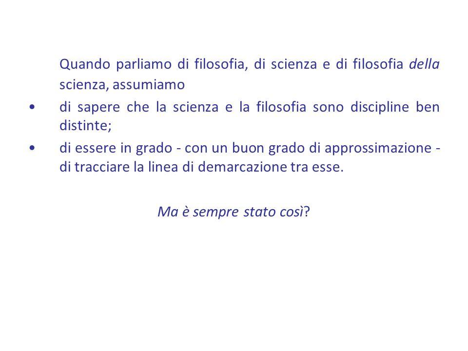 Quando parliamo di filosofia, di scienza e di filosofia della scienza, assumiamo di sapere che la scienza e la filosofia sono discipline ben distinte;