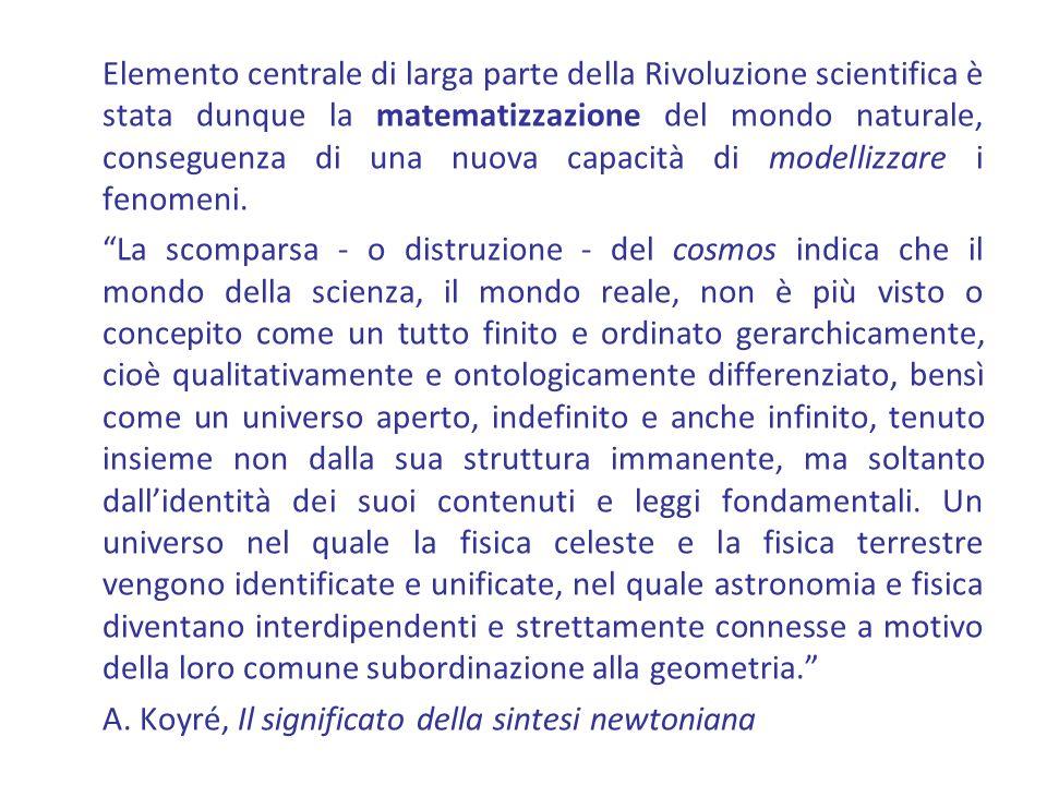 Elemento centrale di larga parte della Rivoluzione scientifica è stata dunque la matematizzazione del mondo naturale, conseguenza di una nuova capacit