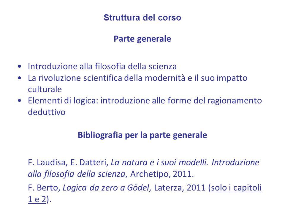 Struttura del corso Parte generale Introduzione alla filosofia della scienza La rivoluzione scientifica della modernità e il suo impatto culturale Ele