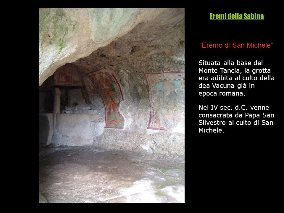 Eremo di San Michele Situata alla base del Monte Tancia, la grotta era adibita al culto della dea Vacuna già in epoca romana. Nel IV sec. d.C. venne c