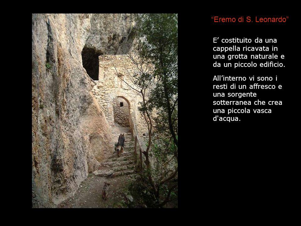 Eremo di S. Leonardo E costituito da una cappella ricavata in una grotta naturale e da un piccolo edificio. Allinterno vi sono i resti di un affresco