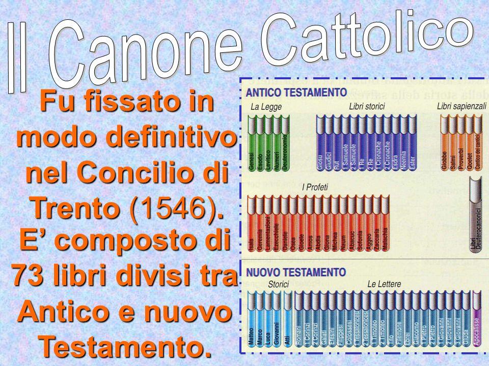 E composto di 73 libri divisi tra Antico e nuovo Testamento. Fu fissato in modo definitivo nel Concilio di Trento (1546).