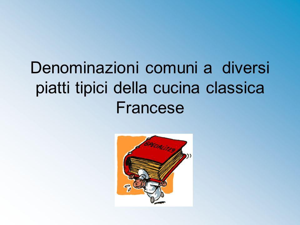 Denominazioni comuni a diversi piatti tipici della cucina classica Francese
