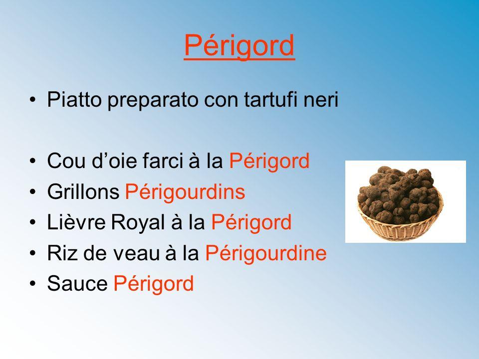 Périgord Piatto preparato con tartufi neri Cou doie farci à la Périgord Grillons Périgourdins Lièvre Royal à la Périgord Riz de veau à la Périgourdine