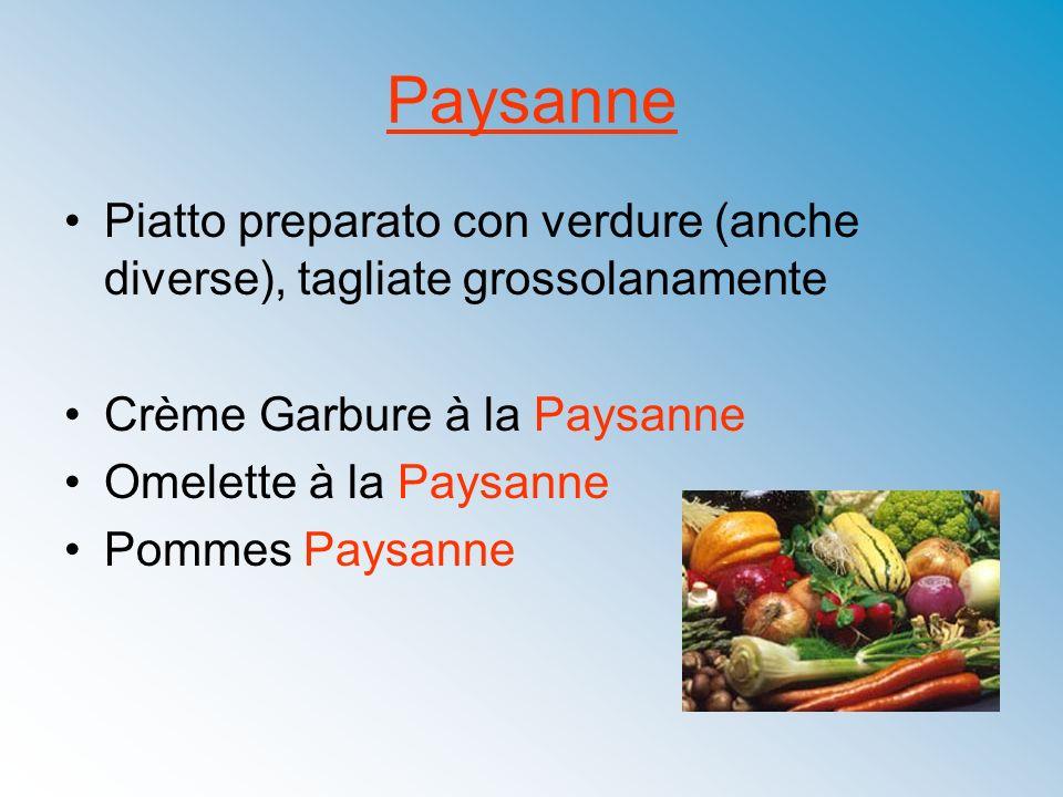 Paysanne Piatto preparato con verdure (anche diverse), tagliate grossolanamente Crème Garbure à la Paysanne Omelette à la Paysanne Pommes Paysanne