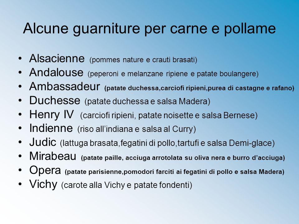 Alcune guarniture per carne e pollame Alsacienne (pommes nature e crauti brasati) Andalouse (peperoni e melanzane ripiene e patate boulangere) Ambassa