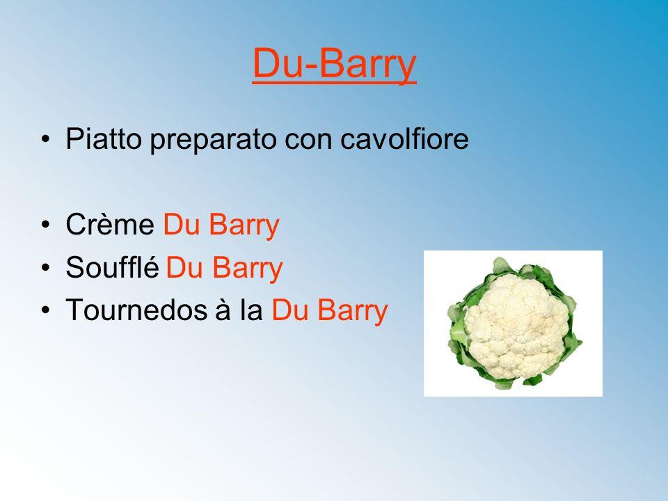 Du-Barry Piatto preparato con cavolfiore Crème Du Barry Soufflé Du Barry Tournedos à la Du Barry