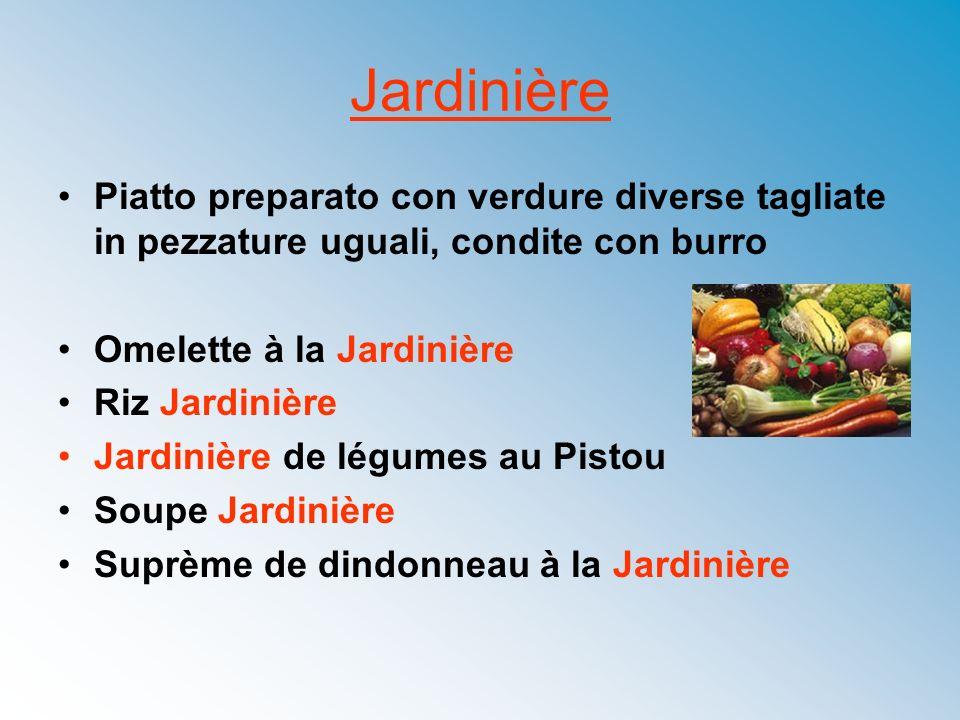 Jardinière Piatto preparato con verdure diverse tagliate in pezzature uguali, condite con burro Omelette à la Jardinière Riz Jardinière Jardinière de