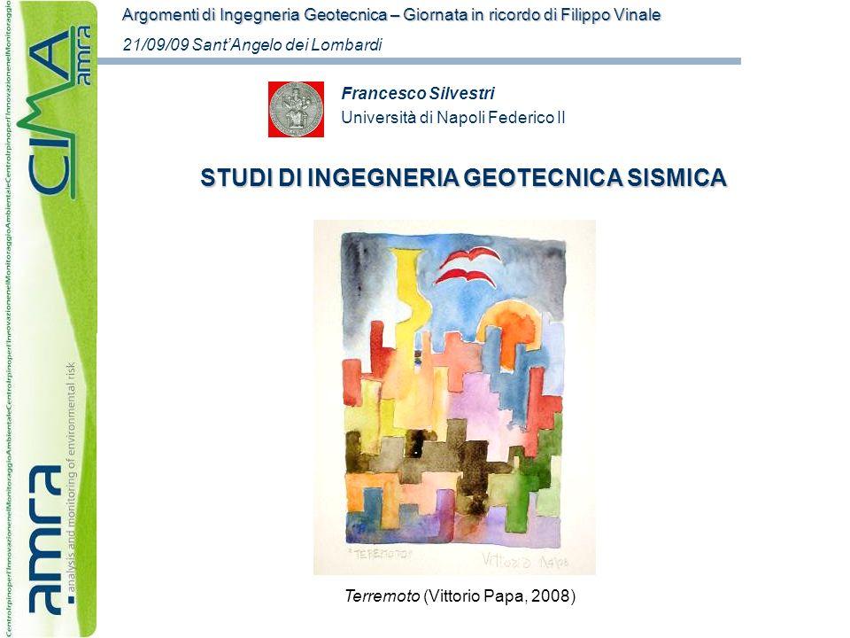 Francesco Silvestri Università di Napoli Federico II STUDI DI INGEGNERIA GEOTECNICA SISMICA Argomenti di Ingegneria Geotecnica – Giornata in ricordo d
