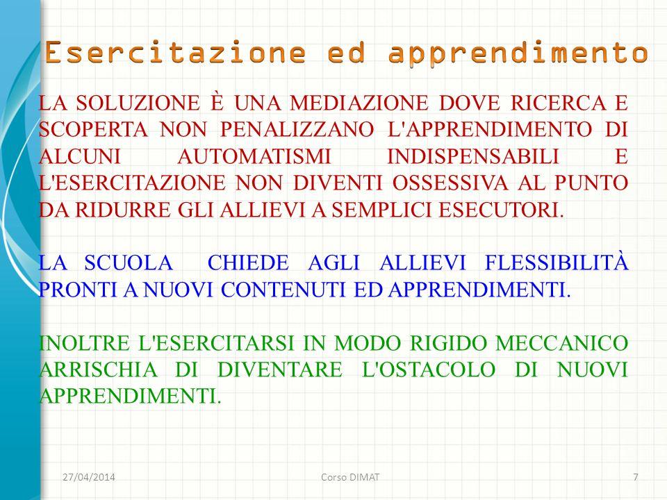 27/04/2014Corso DIMAT7 LA SOLUZIONE È UNA MEDIAZIONE DOVE RICERCA E SCOPERTA NON PENALIZZANO L'APPRENDIMENTO DI ALCUNI AUTOMATISMI INDISPENSABILI E L'