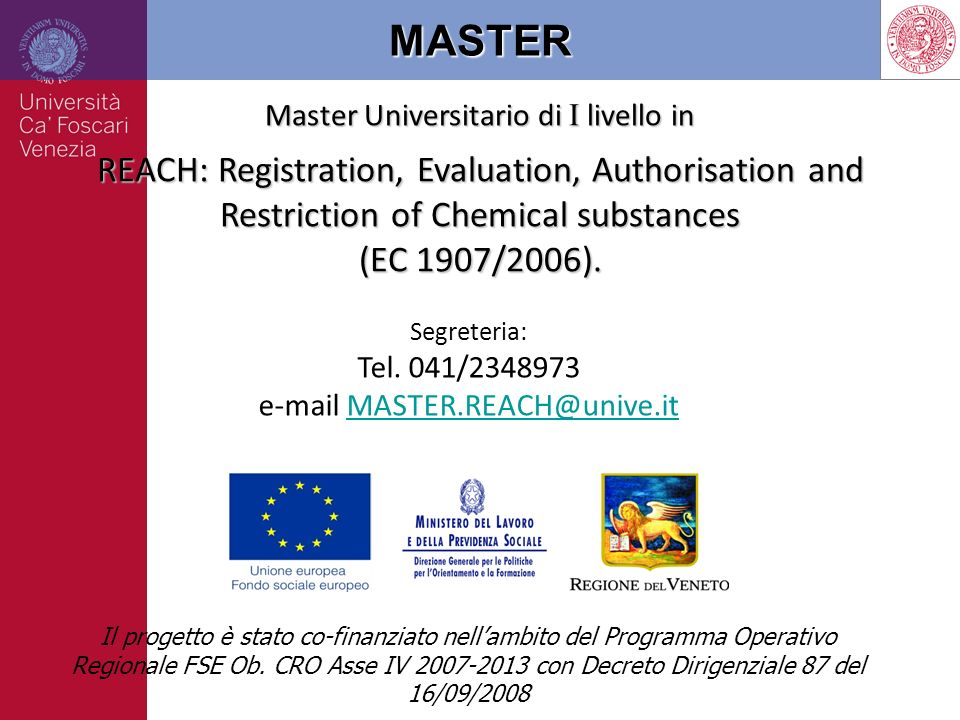 MASTER Master Universitario di I livello in REACH: Registration, Evaluation, Authorisation and Restriction of Chemical substances (EC 1907/2006).