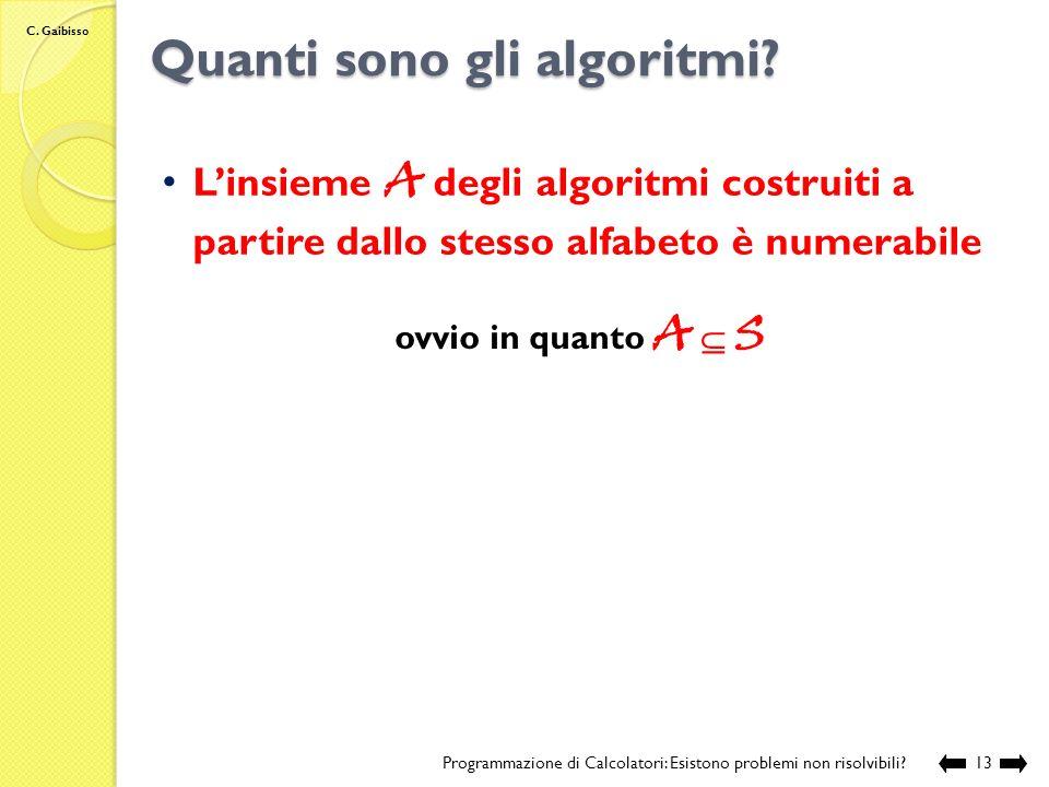 C. Gaibisso Esempio Programmazione di Calcolatori: Esistono problemi non risolvibili?12 N Elementi di S 0a 1b 2c 3aa 4ab 5ac 6ba 7bb ……. 39aaaa …… Alf