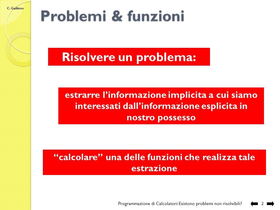 C. Gaibisso Programmazione di calcolatori Lezione IV Esistono problemi non risolvibili? Programmazione di Calcolatori: Esistono problemi non risolvibi
