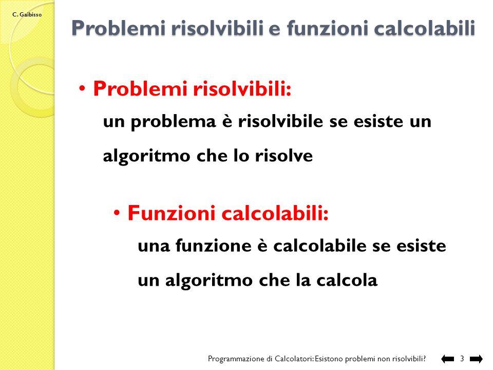 C. Gaibisso Problemi & funzioni Programmazione di Calcolatori: Esistono problemi non risolvibili?2 estrarre linformazione implicita a cui siamo intere