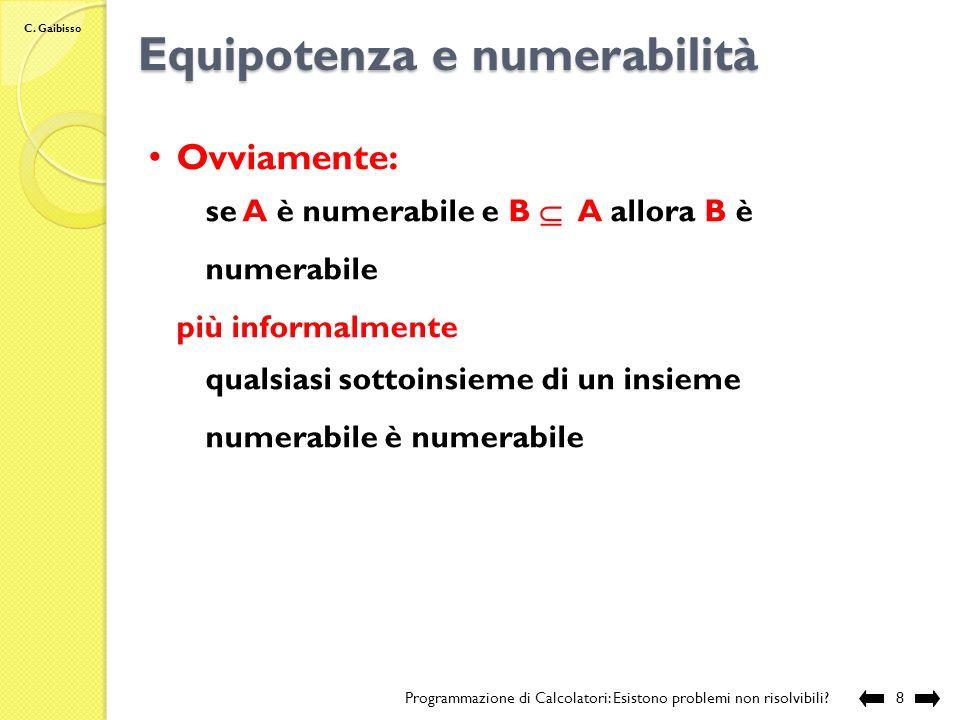 C. Gaibisso Equipotenza e numerabilità Programmazione di Calcolatori: Esistono problemi non risolvibili?7 Linsieme dei numeri pari N pari è numerabile