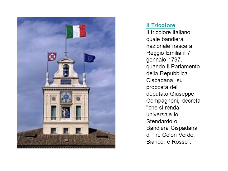 Il Tricolore Il tricolore italiano quale bandiera nazionale nasce a Reggio Emilia il 7 gennaio 1797, quando il Parlamento della Repubblica Cispadana,