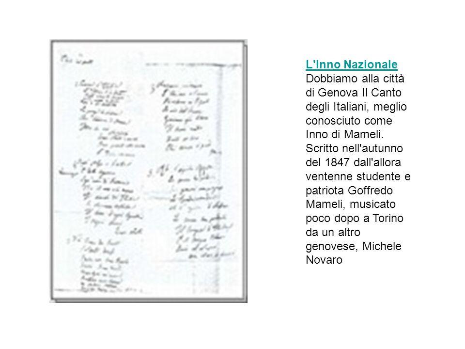 L'Inno Nazionale Dobbiamo alla città di Genova Il Canto degli Italiani, meglio conosciuto come Inno di Mameli. Scritto nell'autunno del 1847 dall'allo