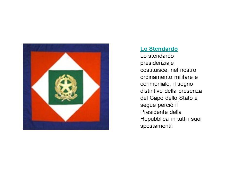 Lo Stendardo Lo stendardo presidenziale costituisce, nel nostro ordinamento militare e cerimoniale, il segno distintivo della presenza del Capo dello