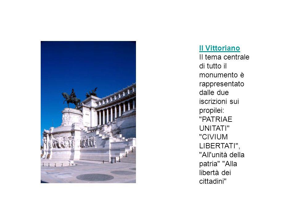 Il Vittoriano Il tema centrale di tutto il monumento è rappresentato dalle due iscrizioni sui propilei: