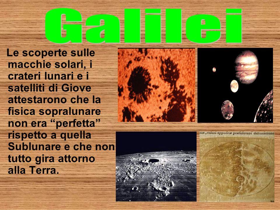 Le scoperte sulle macchie solari, i crateri lunari e i satelliti di Giove attestarono che la fisica sopralunare non era perfetta rispetto a quella Sub