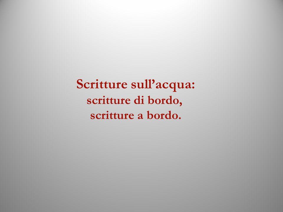 Scritture sullacqua: scritture di bordo, scritture a bordo.