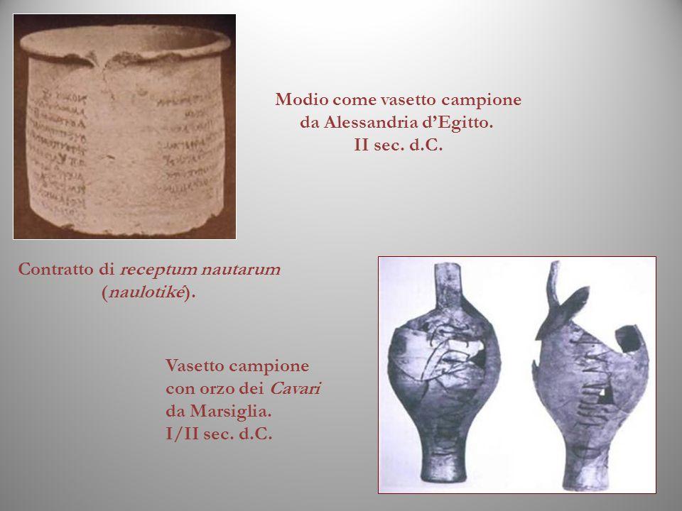 Vasetto campione con orzo dei Cavari da Marsiglia. I/II sec. d.C. Contratto di receptum nautarum (naulotiké). Modio come vasetto campione da Alessandr