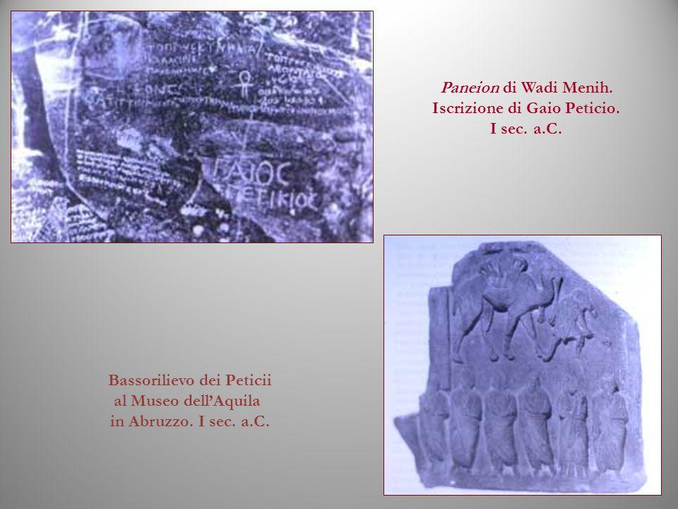 Paneion di Wadi Menih. Iscrizione di Gaio Peticio. I sec. a.C. Bassorilievo dei Peticii al Museo dellAquila in Abruzzo. I sec. a.C.
