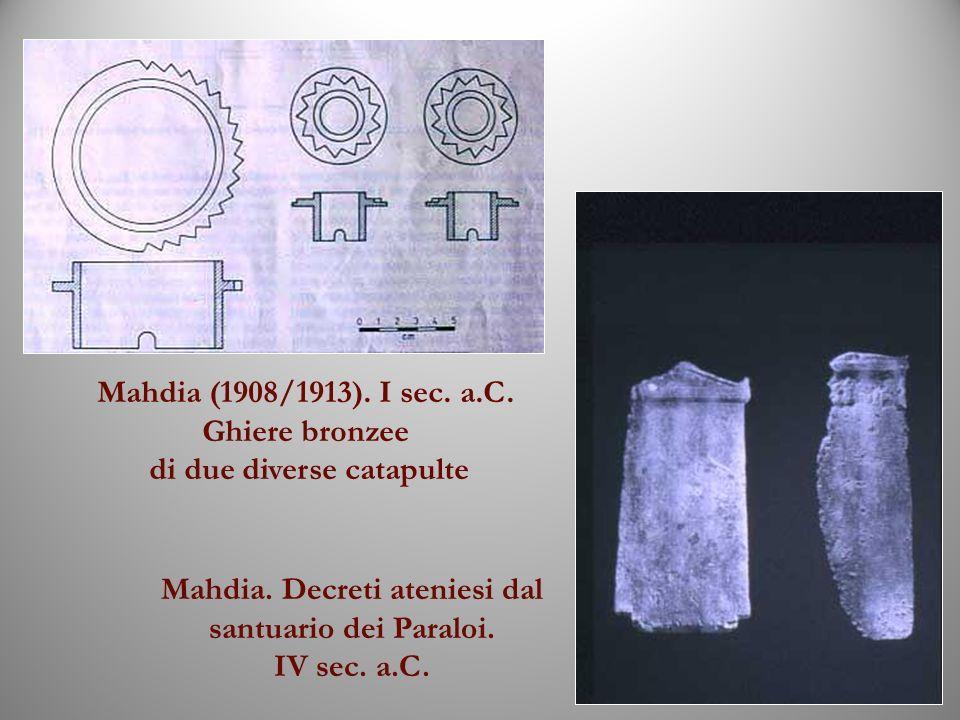 Mahdia (1908/1913). I sec. a.C. Ghiere bronzee di due diverse catapulte Mahdia. Decreti ateniesi dal santuario dei Paraloi. IV sec. a.C.