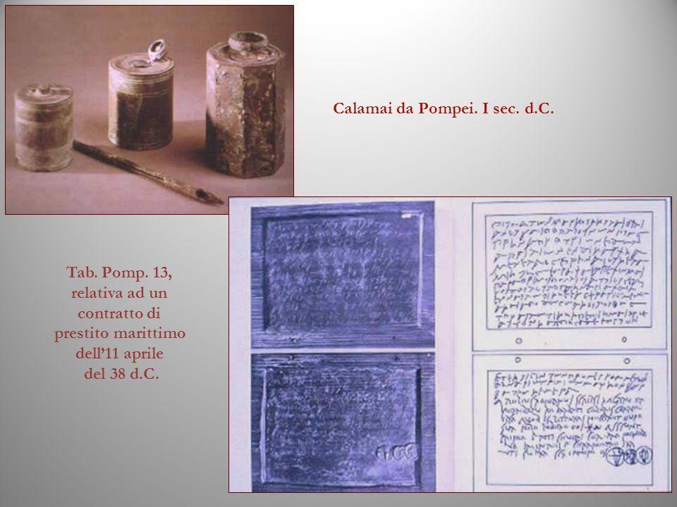 Calamai da Pompei. I sec. d.C. Tab. Pomp. 13, relativa ad un contratto di prestito marittimo dell11 aprile del 38 d.C.