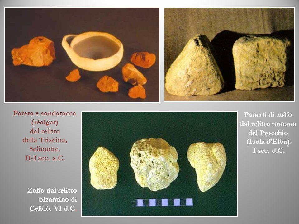 Zolfo dal relitto bizantino di Cefalù. VI d.C. Patera e sandaracca (réalgar) dal relitto della Triscina, Selinunte. II-I sec. a.C. Panetti di zolfo da