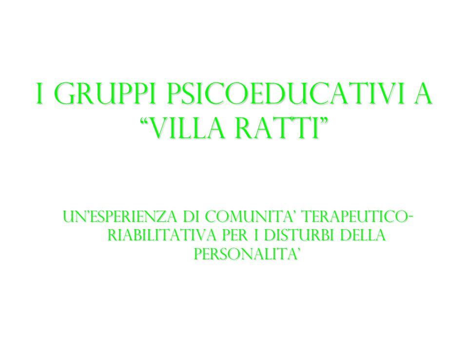 I GRUPPI PSICOEDUCATIVI A VILLA RATTI UNESPERIENZA DI COMUNITA TERAPEUTICO- RIABILITATIVA PER I DISTURBI DELLA PERSONALITA