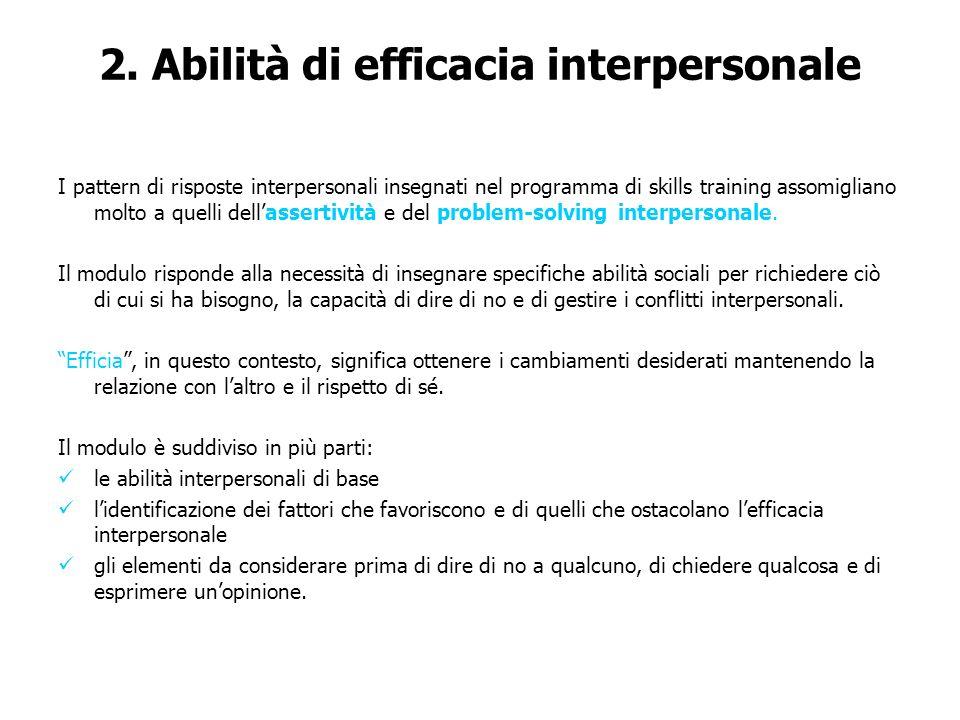 2. Abilità di efficacia interpersonale I pattern di risposte interpersonali insegnati nel programma di skills training assomigliano molto a quelli del