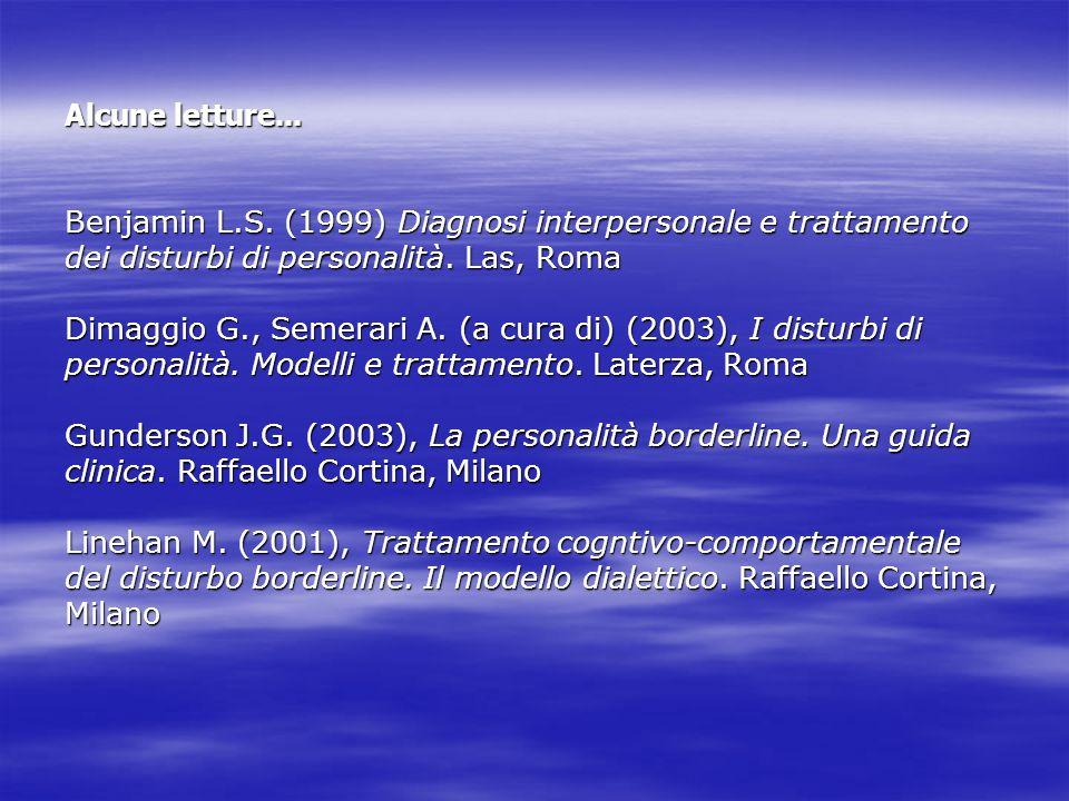 Alcune letture... Benjamin L.S. (1999) Diagnosi interpersonale e trattamento dei disturbi di personalità. Las, Roma Dimaggio G., Semerari A. (a cura d