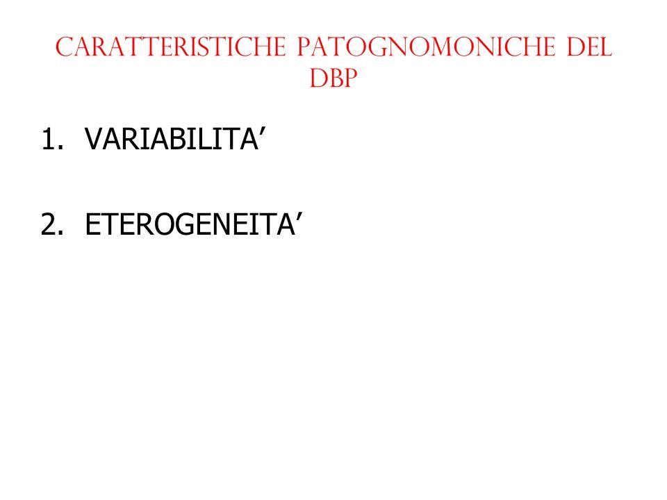 Caratteristiche patognomoniche del dbp 1.VARIABILITA 2.ETEROGENEITA
