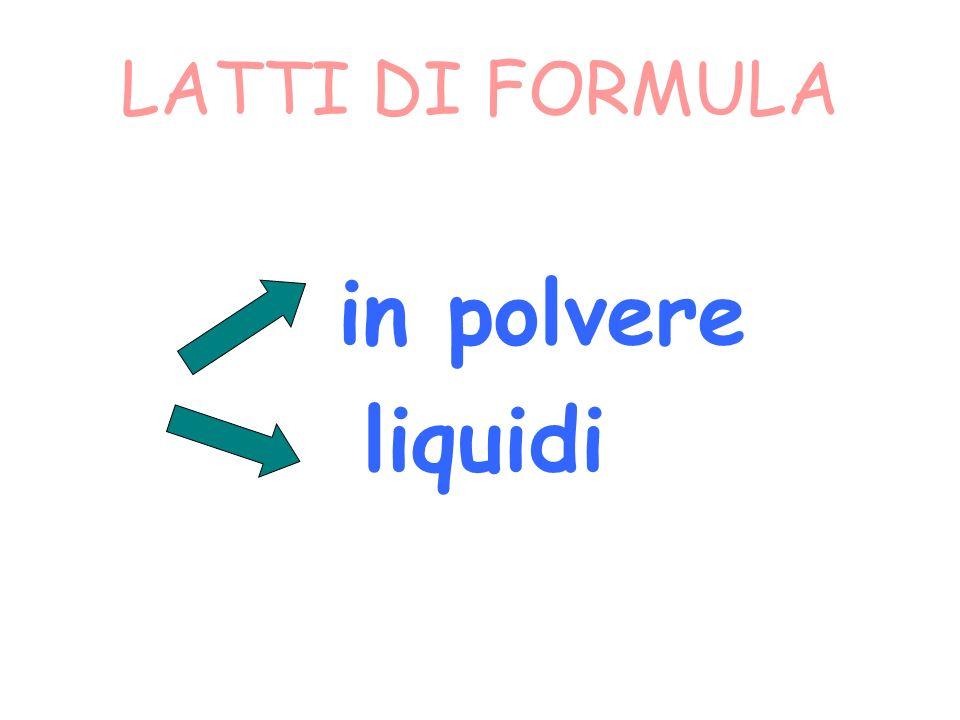 LATTI DI FORMULA in polvere liquidi