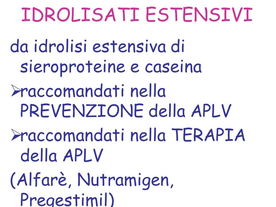 IDROLISATI ESTENSIVI da idrolisi estensiva di sieroproteine e caseina raccomandati nella PREVENZIONE della APLV raccomandati nella TERAPIA della APLV