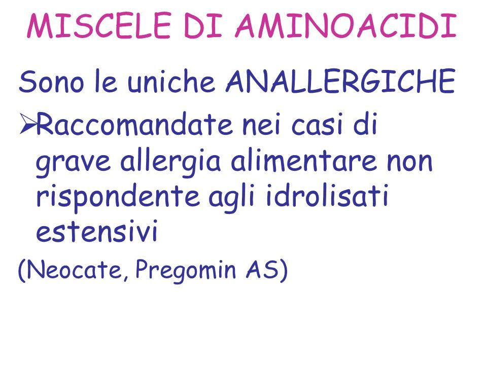 MISCELE DI AMINOACIDI Sono le uniche ANALLERGICHE Raccomandate nei casi di grave allergia alimentare non rispondente agli idrolisati estensivi (Neocat