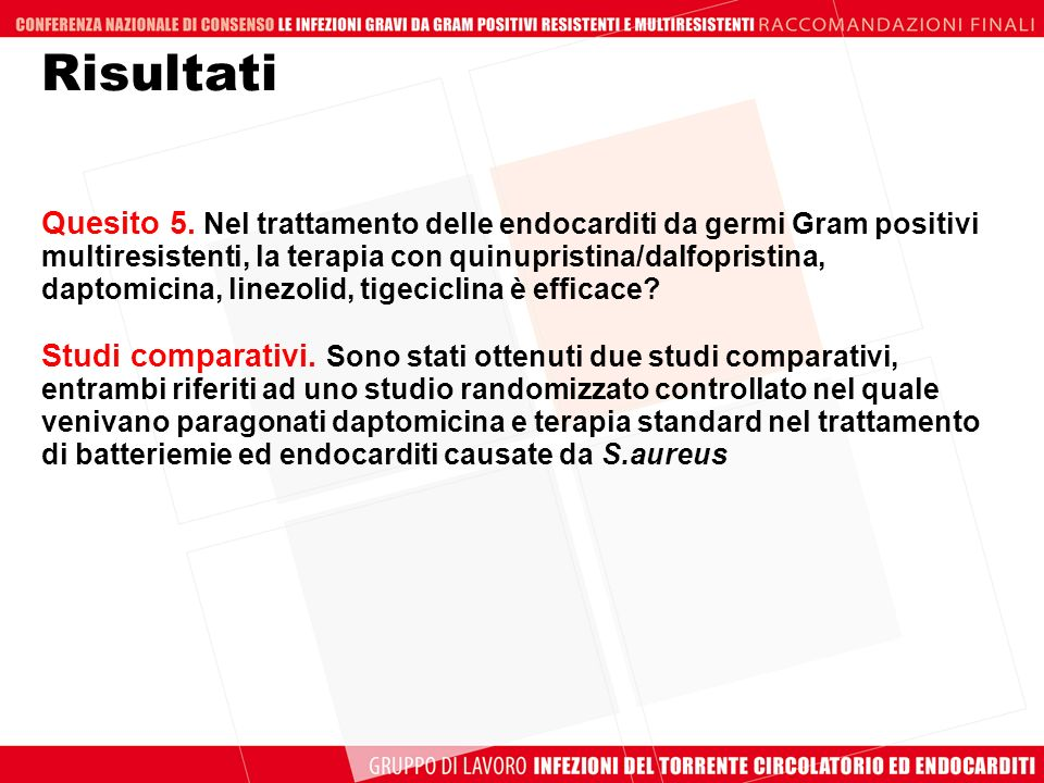 Risultati Quesito 5. Nel trattamento delle endocarditi da germi Gram positivi multiresistenti, la terapia con quinupristina/dalfopristina, daptomicina
