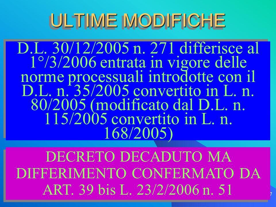 il processo esecutivo 7 ULTIME MODIFICHE D.L. 30/12/2005 n. 271 differisce al 1°/3/2006 entrata in vigore delle norme processuali introdotte con il D.