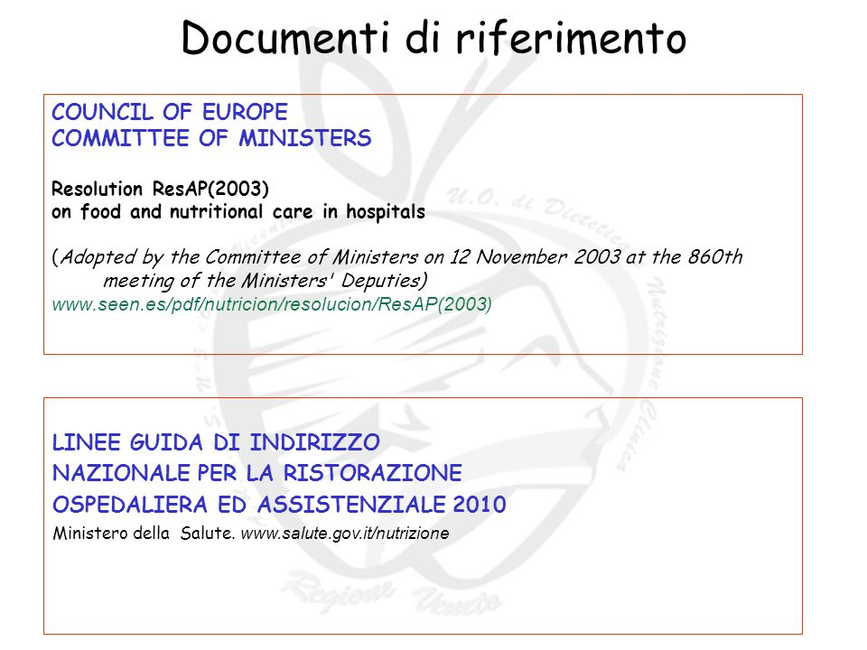 Documenti di riferimento COUNCIL OF EUROPE COMMITTEE OF MINISTERS Resolution ResAP(2003) on food and nutritional care in hospitals (Adopted by the Com