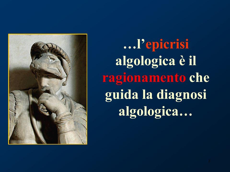 3 …lepicrisi algologica è il ragionamento che guida la diagnosi algologica…