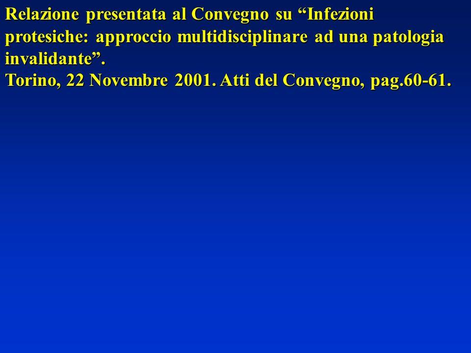 Relazione presentata al Convegno su Infezioni protesiche: approccio multidisciplinare ad una patologia invalidante. Torino, 22 Novembre 2001. Atti del