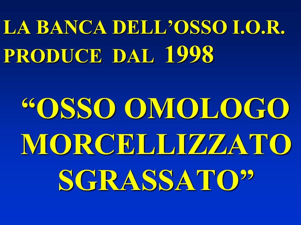 LA BANCA DELLOSSO I.O.R. PRODUCE DAL 1998 OSSO OMOLOGO MORCELLIZZATO SGRASSATO OSSO OMOLOGO MORCELLIZZATO SGRASSATO