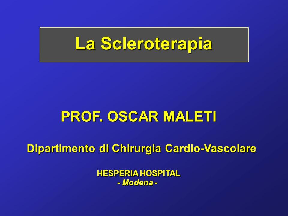 La Scleroterapia PROF. OSCAR MALETI Dipartimento di Chirurgia Cardio-Vascolare HESPERIA HOSPITAL - Modena -