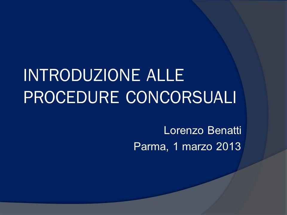 INTRODUZIONE ALLE PROCEDURE CONCORSUALI Lorenzo Benatti Parma, 1 marzo 2013