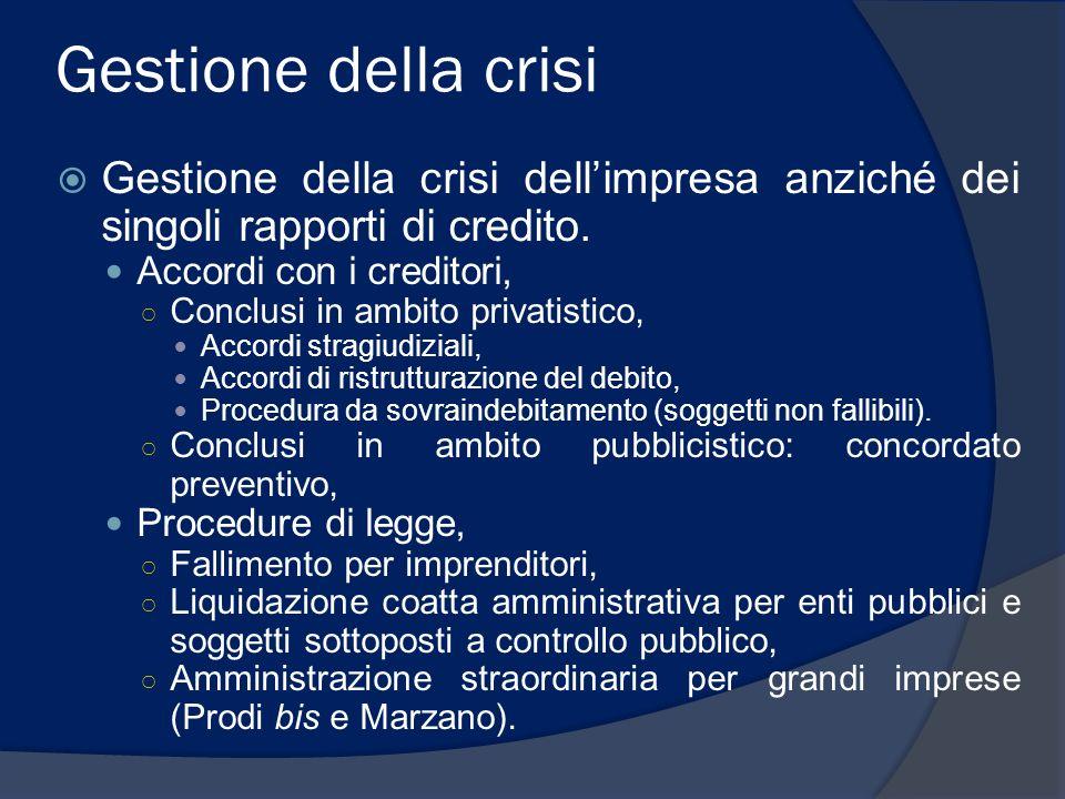 Gestione della crisi Gestione della crisi dellimpresa anziché dei singoli rapporti di credito. Accordi con i creditori, Conclusi in ambito privatistic