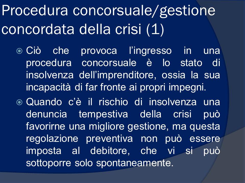 Procedura concorsuale/gestione concordata della crisi (1) Ciò che provoca lingresso in una procedura concorsuale è lo stato di insolvenza dellimprendi