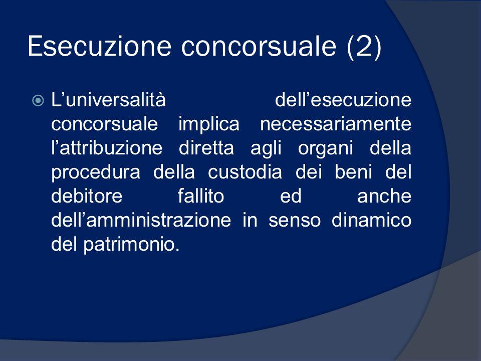 Esecuzione concorsuale (2) Luniversalità dellesecuzione concorsuale implica necessariamente lattribuzione diretta agli organi della procedura della cu