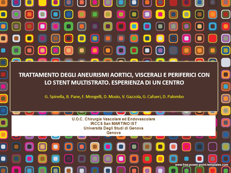 TRATTAMENTO DEGLI ANEURISMI AORTICI, VISCERALI E PERIFERICI CON LO STENT MULTISTRATO. ESPERIENZA DI UN CENTRO G. Spinella, B. Pane, F. Mongelli, D. Mu
