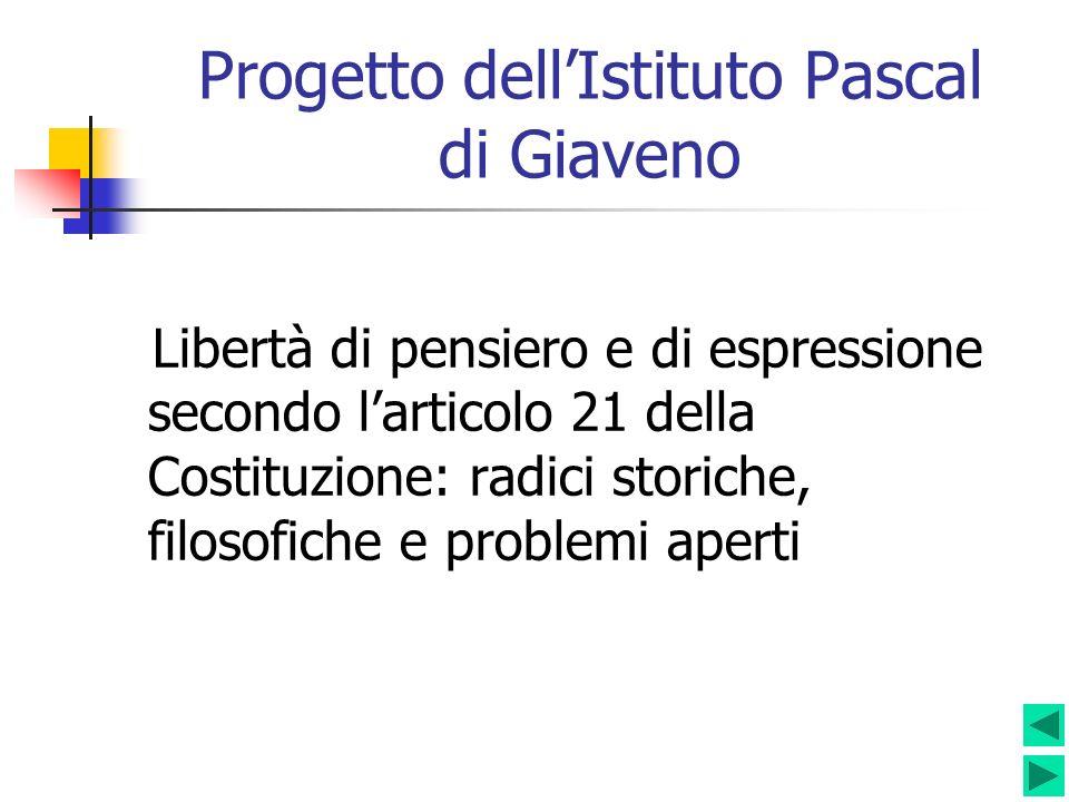 Progetto dellIstituto Pascal di Giaveno Libertà di pensiero e di espressione secondo larticolo 21 della Costituzione: radici storiche, filosofiche e p